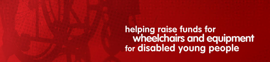helps raise funds for wheelchairs and equipment for disabled young people